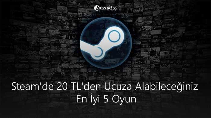 Steam'de 20 TL'den ucuza alabileceğiniz en iyi 5 oyun