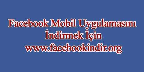 Facebook Mobil Uygulaması Özellikleri ve İndirme Adresi